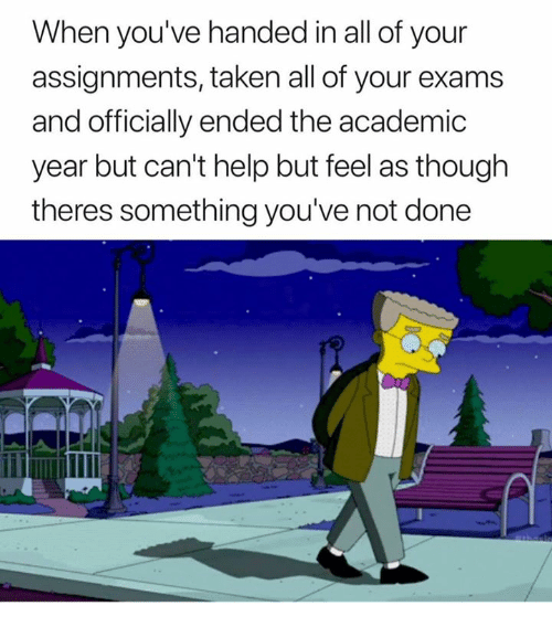 Taken, Help, and Academic: When you've handed in all of your  assignments, taken all of your exams  and officially ended the academic  year but can't help but feel as though  theres something you've not done