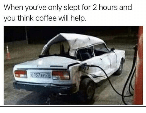 Dank, Coffee, and Help: When you've only slept for 2 hours and  you think coffee will help