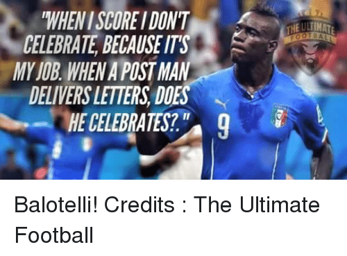 Doe, Memes, and Jobs: WHENISOREIDONT  CELEBRATE BECAUSE ITS  MY JOB WHENA POSTMAN  DELIVERSLETTERS DOES  THEULIIMATE Balotelli!  Credits : The Ultimate Football