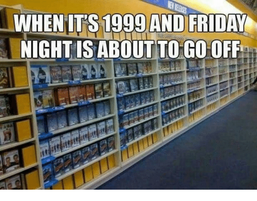 Friday, Friday Night, and  Night: WHENITS 1999 AND FRIDAY  NIGHT ISABOUTTO GO OFF