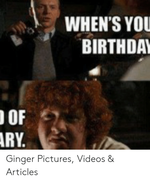 Ginger Pictures: WHEN'S YO  BIRTHDA  OF  RY Ginger Pictures, Videos & Articles