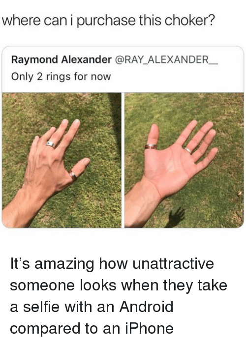 Choker: where can i purchase this choker?  Raymond Alexander @RAY_ALEXANDER  Only 2 rings for now It's amazing how unattractive someone looks when they take a selfie with an Android compared to an iPhone