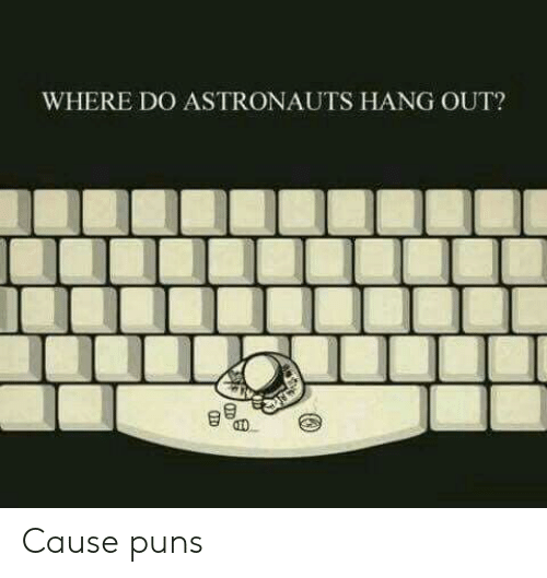 astronauts: WHERE DO ASTRONAUTS HANG OUT? Cause puns