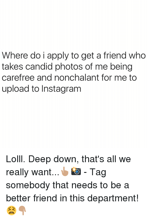 candids: Where do i apply to get a friend who  takes candid photos of me being  carefree and nonchalant for me to  upload to Instagram Lolll. Deep down, that's all we really want...👆🏽📸 - Tag somebody that needs to be a better friend in this department! 😫👇🏽