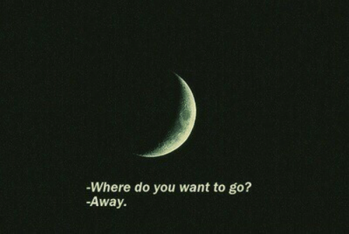 You, Do You, and Go Away: -Where do you want to go?  -Away.