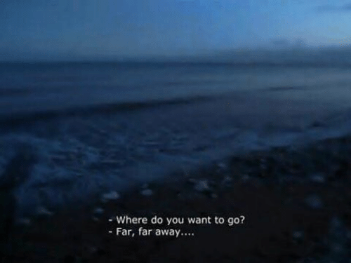 You, Do You, and Away: - Where do you want to go?  - Far, far away..