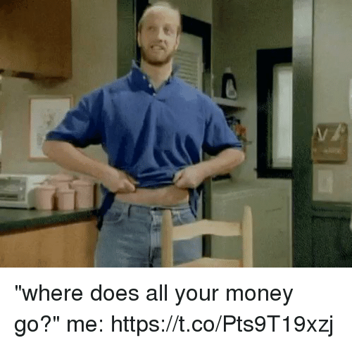 """Funny, Money, and All: """"where does all your money go?""""  me: https://t.co/Pts9T19xzj"""