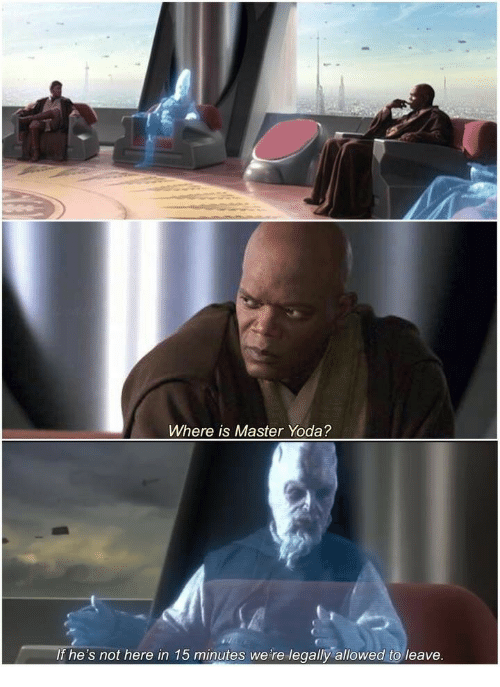master yoda: Where is Master Yoda?  IThe's not here in 15 minutes were legally: allowed o leave
