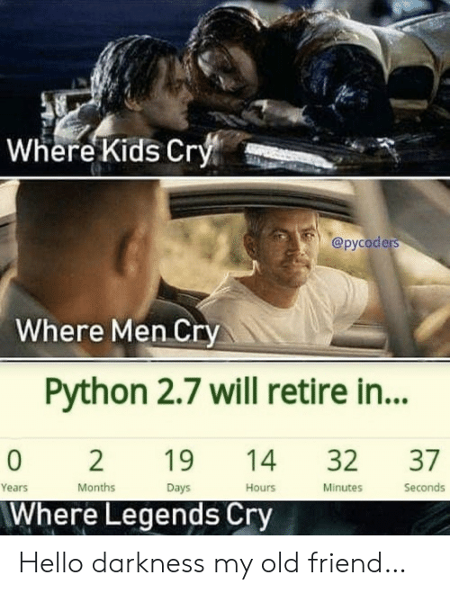 My Old Friend: Where Kids Cry  @русoders  Where Men Cry  Python 2.7 will retire in...  37  0  2  19  32  14  Seconds  Months  Minutes  Years  Days  Hours  Where Legends Cry Hello darkness my old friend…