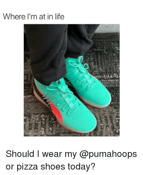 Life, Pizza, and Shoes: Where l'm at in life Should I wear my @pumahoops or pizza shoes today?