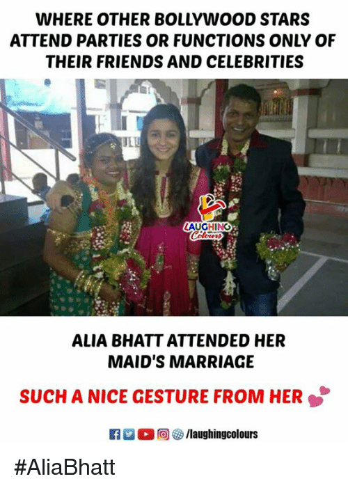 Bollywood: WHERE OTHER BOLLYWOOD STARS  ATTEND PARTIES OR FUNCTIONS ONLY OF  THEIR FRIENDS AND CELEBRITIES  AUGHING  ALIA BHATT ATTENDED HER  MAID'S MARRIAGE  SUCH A NICE GESTURE FROM HER #AliaBhatt