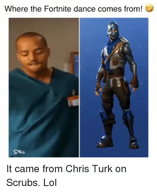 Scrubs: Where the Fortnite dance comes from!  SreuL It came from Chris Turk on Scrubs. Lol