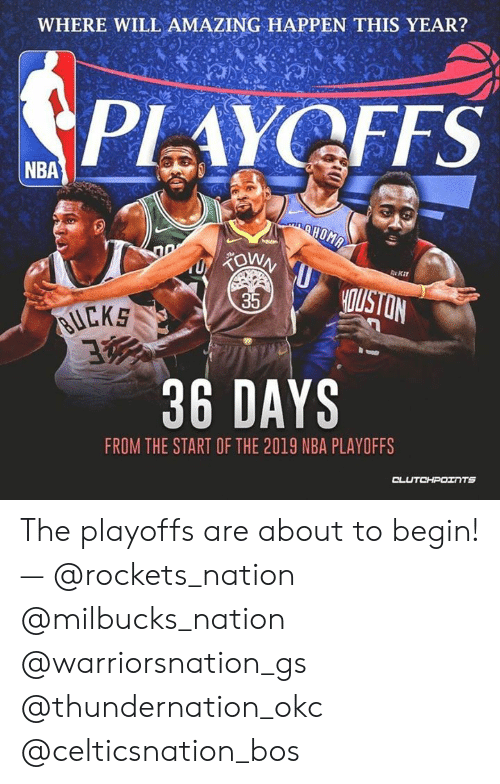 Nba, Nba Playoffs, and Amazing: WHERE WILL AMAZING HAPPEN THIS YEAR?  PLAYOFFS  NBA  Re Kit  IUSTON  35  uCKS  36 DAYS  FROM THE START OF THE 2019 NBA PLAYOFFS The playoffs are about to begin! — @rockets_nation @milbucks_nation @warriorsnation_gs @thundernation_okc @celticsnation_bos