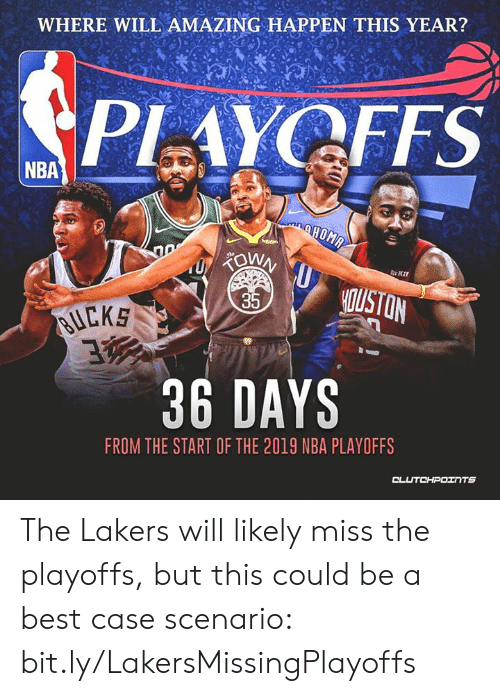 Los Angeles Lakers, Memes, and Nba: WHERE WILL AMAZING HAPPEN THIS YEAR?  PLAYOFFS  NBA  Re Kit  35  uCKS  36 DAYS  FROM THE START OF THE 2019 NBA PLAYOFFS The Lakers will likely miss the playoffs, but this could be a best case scenario: bit.ly/LakersMissingPlayoffs