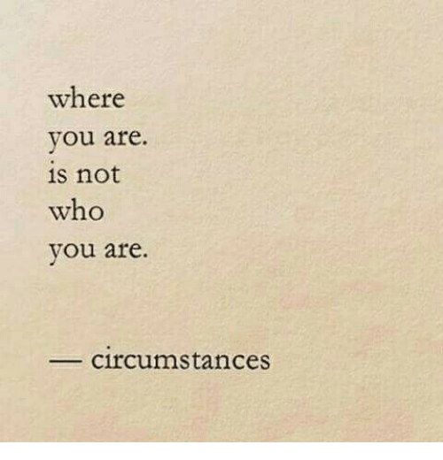 Who, You, and Not: where  you are.  s not  who  vou are  circumstances