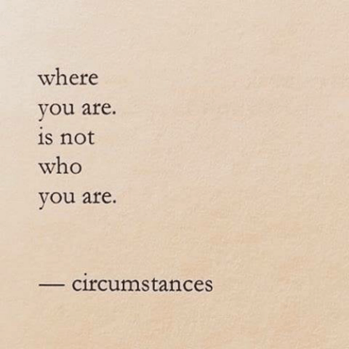 Who, You, and Who You Are: where  you are  s not  who  you are.  circumstances