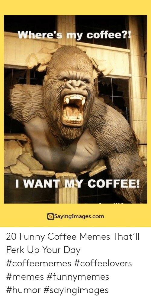 Funny, Memes, and Coffee: Where's my coffee?!  I WANT MY COFFEE!  SayingImages.com 20 Funny Coffee Memes That'll Perk Up Your Day #coffeememes #coffeelovers #memes #funnymemes #humor #sayingimages