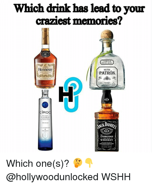 Hennessy, Memes, and Wshh: Which drink has lead to your  craziest memories?  TEQUILA  Hennessy  SILVER  PATRON.  NoT  CIROC  No.7  ennessee  WHISKEY Which one(s)? 🤔👇 @hollywoodunlocked WSHH