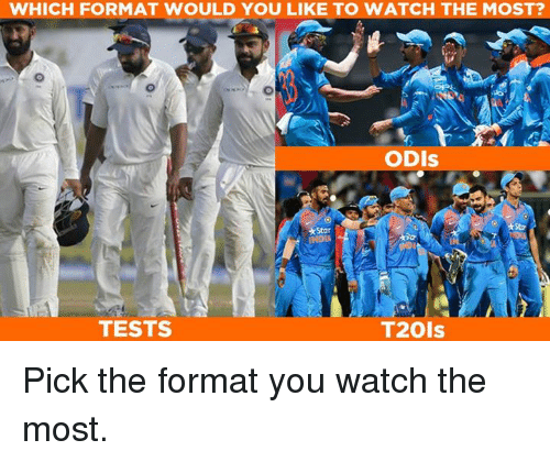 Memes, Star, and Watch: WHICH FORMAT WOULD YOU LIKE TO WATCH THE MOST?  ODIs  Star  TESTS  T201s Pick the format you watch the most.