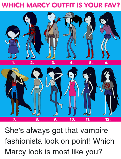 Vampirism: WHICH MARCY OUTFIT IS YOUR FAV?  2.  3.  4.  5.  6.  12.  10.  9.  11 She's always got that vampire fashionista look on point! Which Marcy look is most like you?