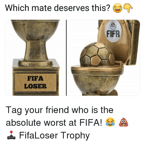 Fifa, Memes, and 🤖: Which mate deserves this?  EA  FIFR  FIFA  LOSER Tag your friend who is the absolute worst at FIFA! 😂 💩🕹 FifaLoser Trophy