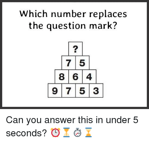 Memes, 🤖, and Answer: Which number replaces  the question mark?  7 5  8 6 4  97 5 3 Can you answer this in under 5 seconds? ⏰⏳⏱⌛️