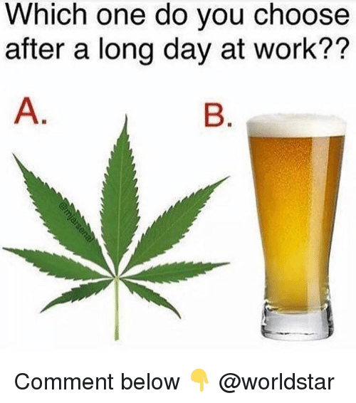 Weed, Worldstar, and Work: Which one do you choose  after a long day at work?? Comment below 👇 @worldstar