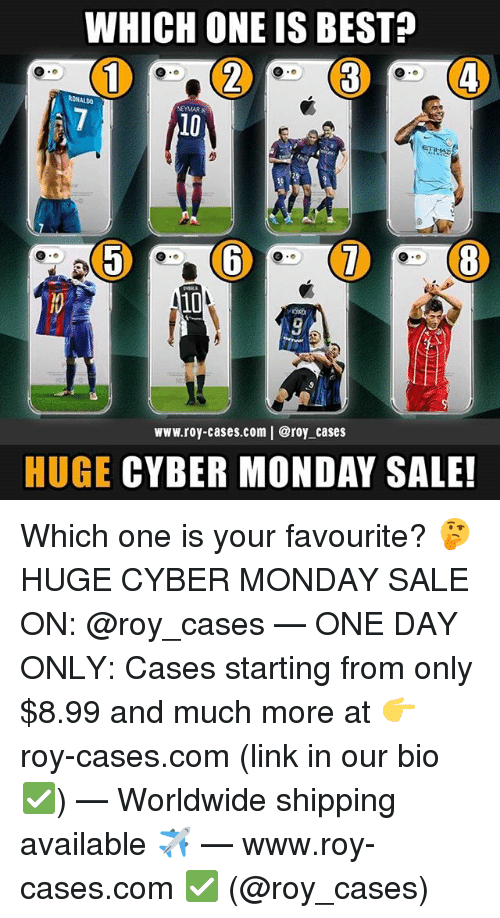 Memes, Neymar, and Best: WHICH ONE IS BEST?  RDNALDO  NEYMAR  10  10  9  www.roy-cases.com   @roy cases  HUGE CYBER MONDAY SALE! Which one is your favourite? 🤔 HUGE CYBER MONDAY SALE ON: @roy_cases — ONE DAY ONLY: Cases starting from only $8.99 and much more at 👉 roy-cases.com (link in our bio ✅) — Worldwide shipping available ✈️ — www.roy-cases.com ✅ (@roy_cases)