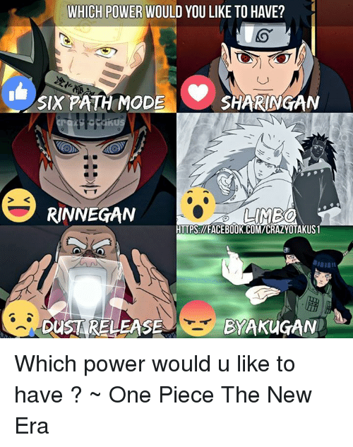 one piec: WHICH POWER WOULD YOU LIKE TO HAVE?  SIX PATH MODE  SHARINGAN  RINNEGAN  LUMEO  HTTPS IVFACEBOOK.COMVCRAZYOTAKUS1  DUSTA RELEASE  EYAKUGAN Which power would u like to have ?  ~ One Piece The New Era