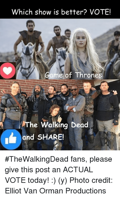 games of thrones: Which show is better? VOTE!  Game of Throne  AII  The Walking Dead  and SHARE! #TheWalkingDead fans, please give this post an ACTUAL VOTE today! :) (y)  Photo credit: Elliot Van Orman Productions