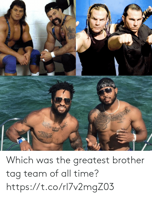 brother: Which was the greatest brother tag team of all time? https://t.co/rl7v2mgZ03