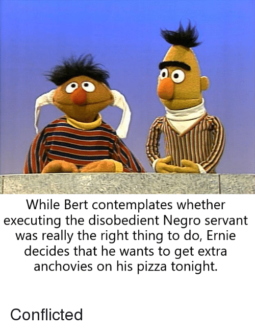 While Bert Contemplates Whether Executing The Disobedient Negro