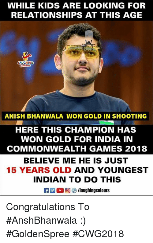 commonwealth: WHILE KIDS ARE LOOKING FOR  RELATIONSHIPS AT THIS AGE  LAUGHING  ANISH BHANWALA WON GOLD IN SHOOTING  HERE THIS CHAMPION HAS  WON GOLD FOR INDIA IN  COMMONWEALTH GAMES 2018  BELIEVE ME HE IS JUST  15 YEARS OLD AND YOUNGEST  INDIAN TO DO THIS  黒( 回參/laughingcolours Congratulations To #AnshBhanwala :) #GoldenSpree #CWG2018