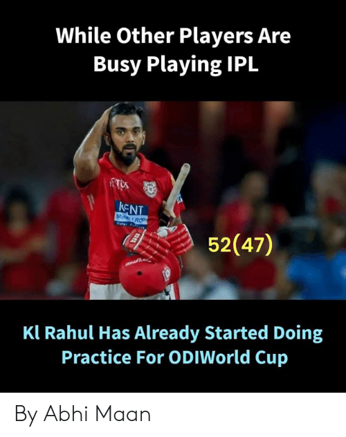 Memes, 🤖, and Ipl: While Other Players Are  Busy Playing IPL  KENT  ROT  52(47)  Kl Rahul Has Already Started Doing  Practice For ODIWorld Cup By Abhi Maan