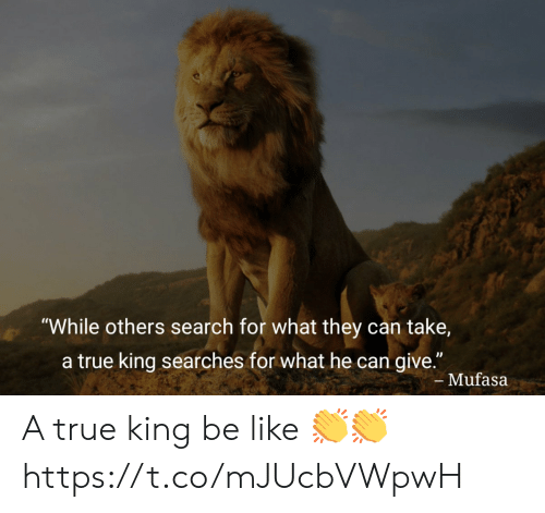 "For What: ""While others search for what they can take,  a true king searches for what he can give.""  - Mufasa A true king be like 👏👏 https://t.co/mJUcbVWpwH"