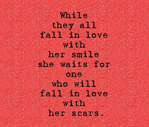 Fall, Love, and Smile: While  they all  fall in love  with  her smile  she waits for  one  who will  fall in love  with  her scars.