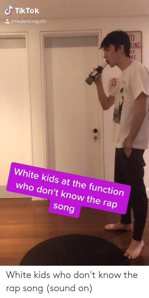 white kids: White kids who don't know the rap song (sound on)