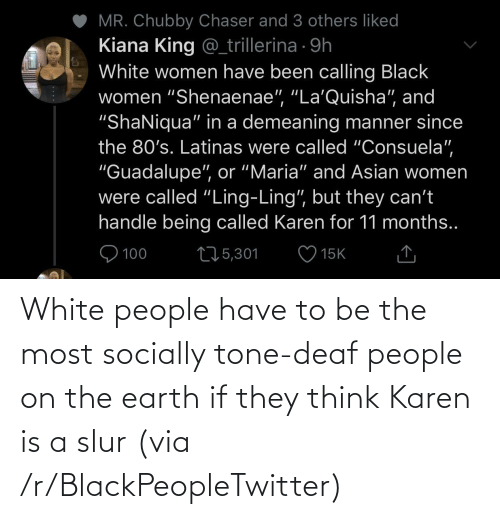 tone: White people have to be the most socially tone-deaf people on the earth if they think Karen is a slur (via /r/BlackPeopleTwitter)