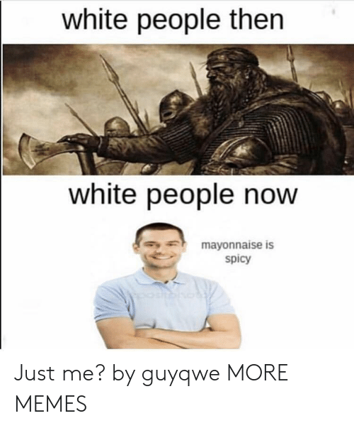 Dank, Memes, and Target: white people then  white people noW  mayonnaise is  spicy Just me? by guyqwe MORE MEMES