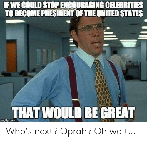 Oh: Who's next? Oprah? Oh wait…