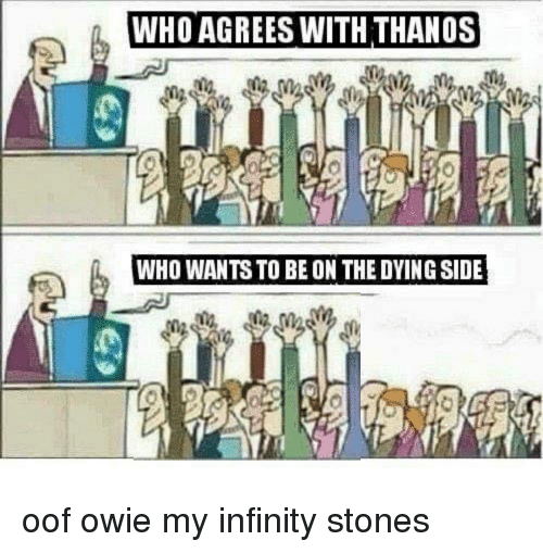 WHO AGREES WITH THANOS WHO WANTS TO BE ON THE DYING SIDE   Infinity