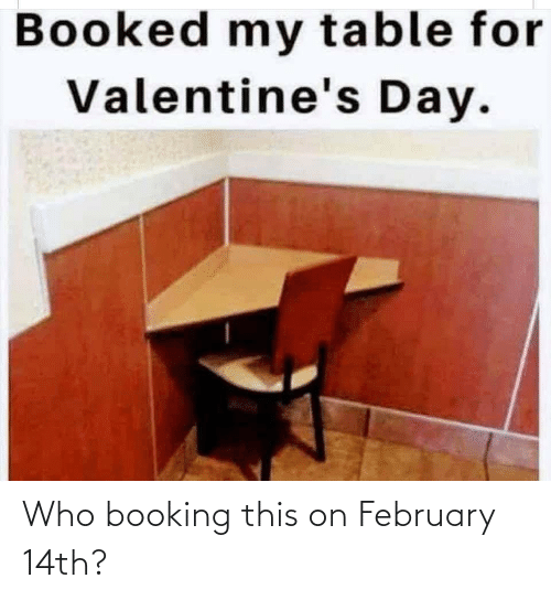 february: Who booking this on February 14th?