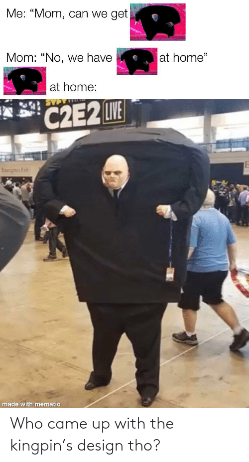 tho: Who came up with the kingpin's design tho?
