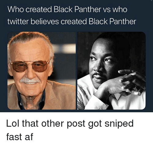 Af, Lol, and Memes: Who created Black Panther vs who  twitter believes created Black Panther Lol that other post got sniped fast af