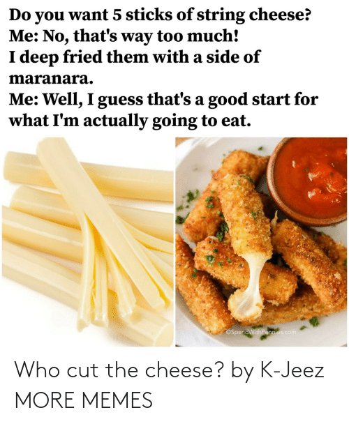 K: Who cut the cheese? by K-Jeez MORE MEMES