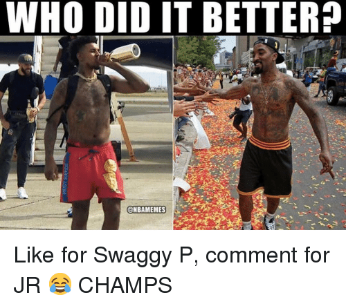 Swaggy P: WHO DID IT BETTER?  @NBAMEMES Like for Swaggy P, comment for JR 😂 CHAMPS