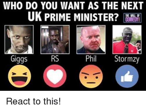 Giggly: WHO DO YOU WANT AS THE NEXT  UK PRIME MINISTER?  COMEDY!  Giggs  RS  Phil  Stormzy React to this!