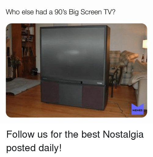 big screen: Who else had a 90's Big Screen TV?  MEMES Follow us for the best Nostalgia posted daily!