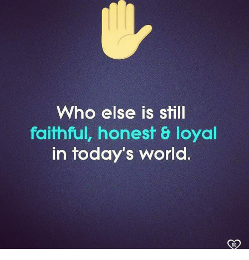 Memes, World, and 🤖: Who else is still  faithful, honest & loyal  in today's world.  RO