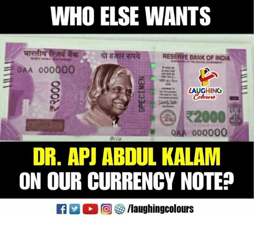 """apj: WHO ELSE WANTS  AT gTRFina  RESERVE BANK OF INDIA  OAA 000000  - """". LAUGHING  Colowrs  2000  OAA 000000  Oi  DR. APJ ABDUL KALAM  ON OUR CURRENCY NOTE?  2 % 回參/laughingcolours"""